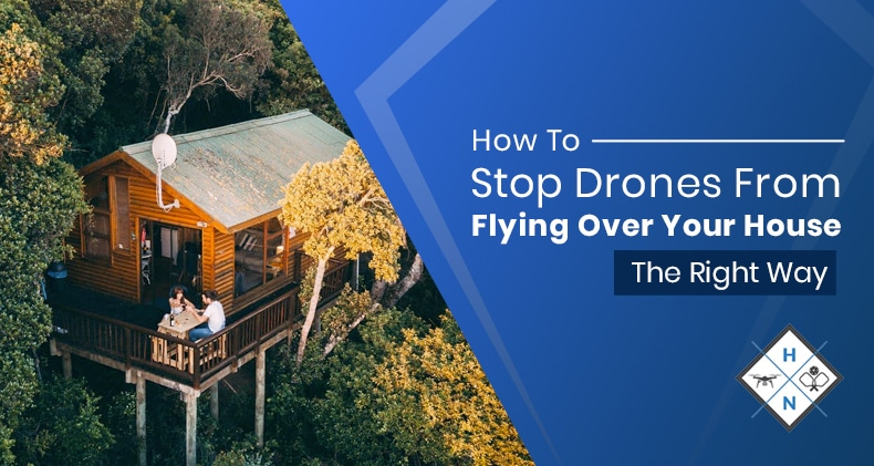 how to stop drones from flying over your house