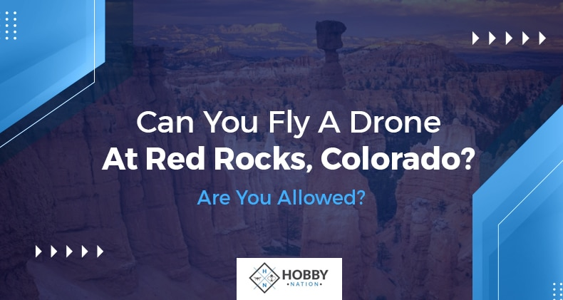 can you fly a drone at red rocks colorado