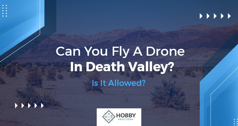 can you fly a drone in death valley