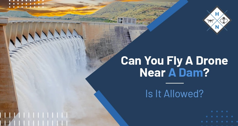 can you fly a drone near a dam