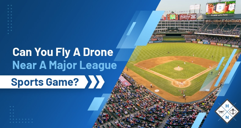 can you fly a drone near a major league sports game