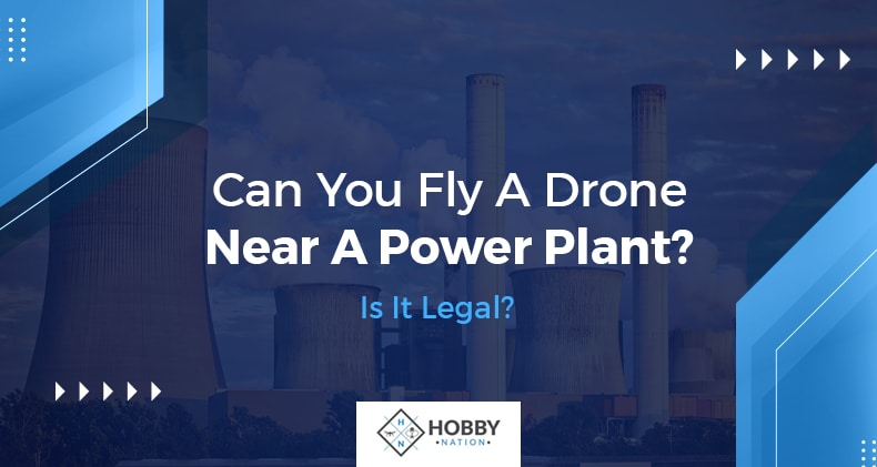 can you fly a drone near a power plant