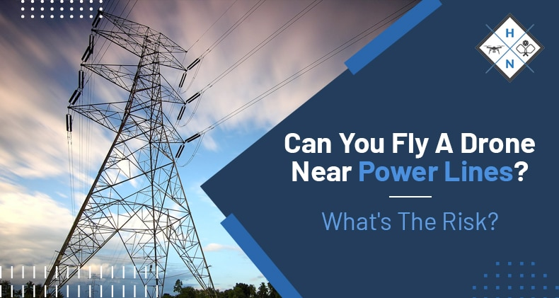 can you fly a drone near power lines