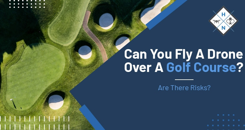 can you fly a drone over a golf course