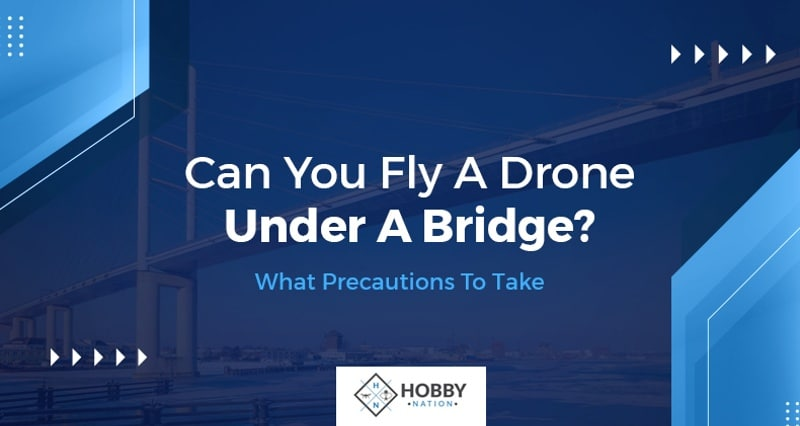 can you fly a drone under a bridge new