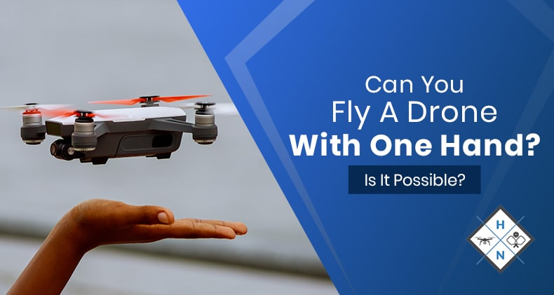 can you fly a drone with one hand