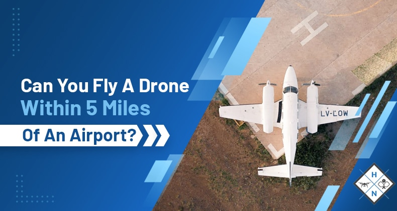 can you fly a drone within miles from an airport