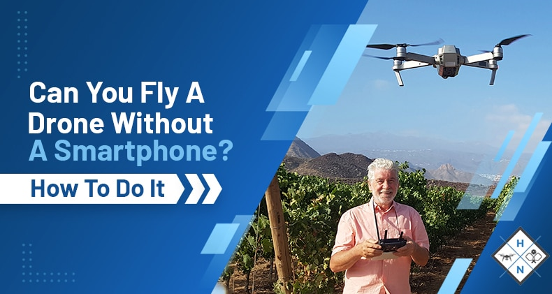 can you fly a drone without a smartphone