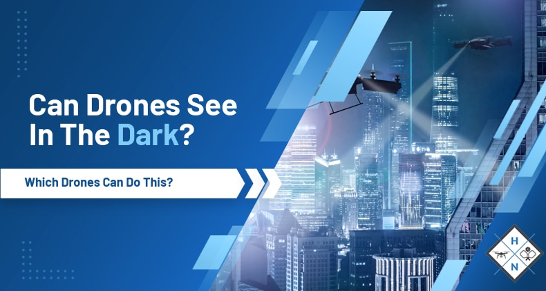 can drones see in the dark