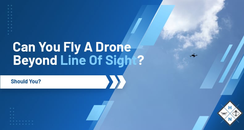 can you fly a drone beyond line of sight