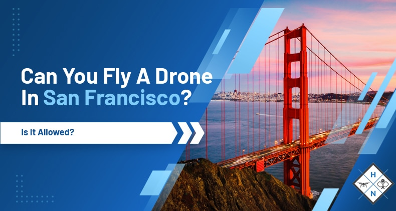 can you fly a drone in san francisco