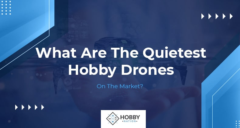 quietest hobby drones on the market