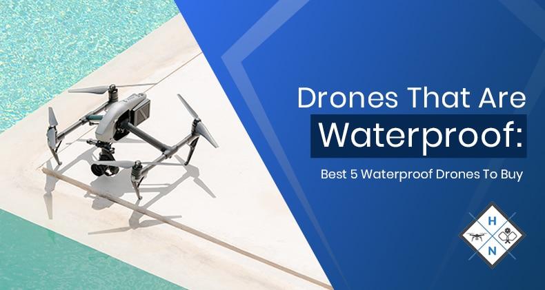 Drones that are waterproof