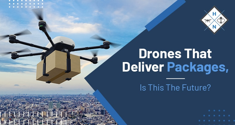 Drones that deliver packages