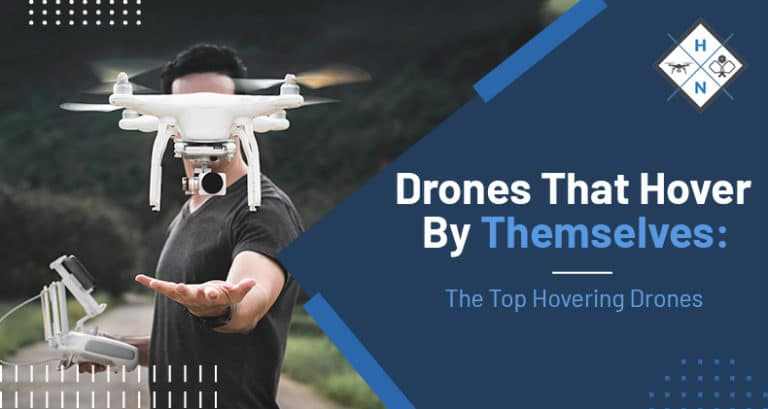 Drones That Hover By Themselves The Top Hovering Drones