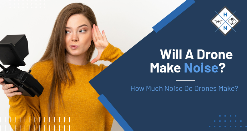 will a drone make noise