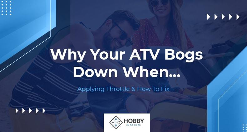 atv bogs down when applying throttle