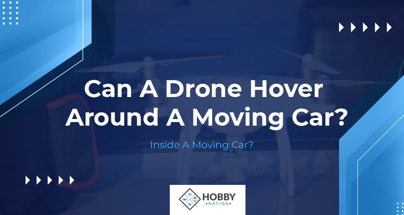 can a drone hover around a moving car