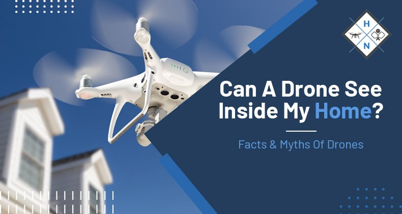 can a drone see inside my home