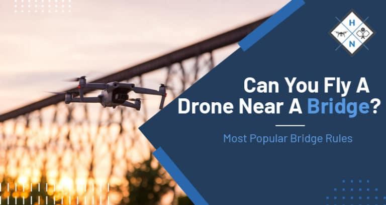 can you fly a drone near a bridge
