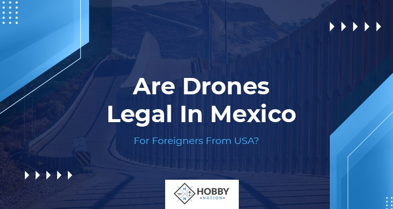 drones legal in mexico for foreigners usa