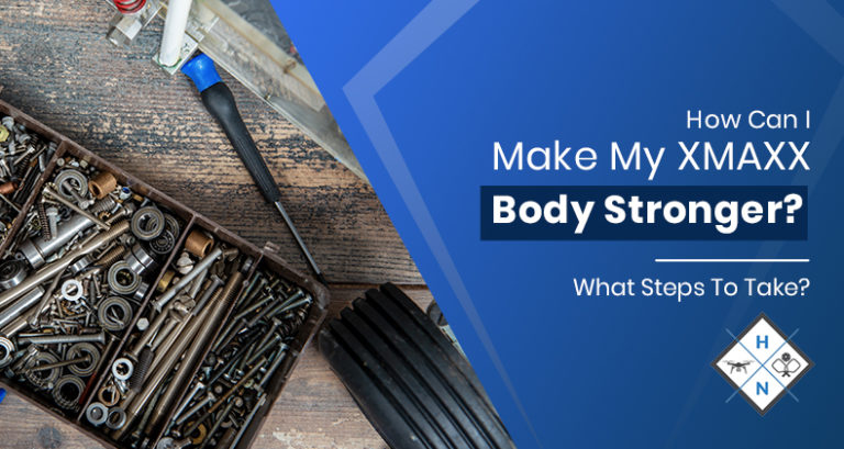 how can i make my xmaxx body stronger