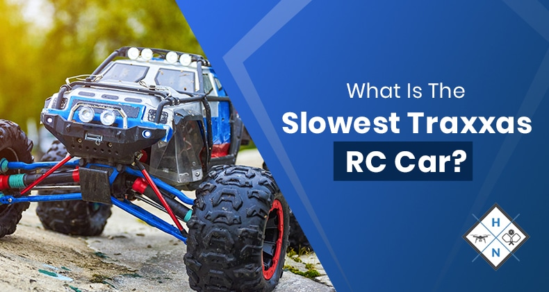 what is the slowest Traxxas RC car