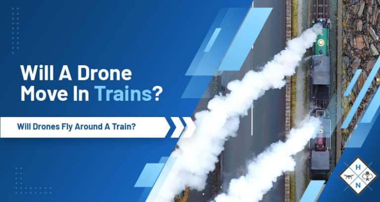 will a drone move in a train